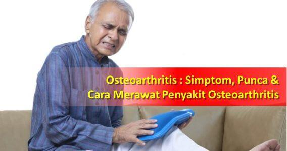 Osteoarthritis : Simptom, Punca Dan Cara Rawatan
