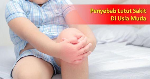 Penyebab Lutut Sakit Di Usia Muda