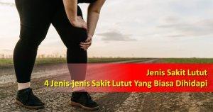 Jenis Sakit Lutut : Ketahui 4 Jenis-jenis Sakit Lutut Yang Biasa Dihidapi
